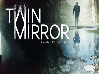 Twin Mirror : Lost On Arrival